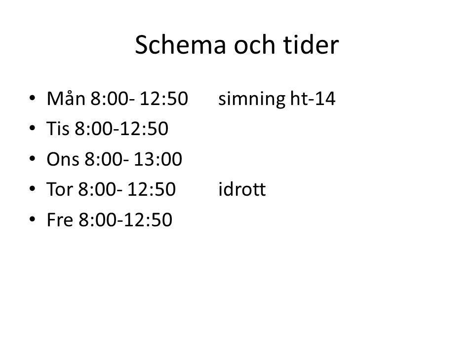 Schema och tider Mån 8:00- 12:50simning ht-14 Tis 8:00-12:50 Ons 8:00- 13:00 Tor 8:00- 12:50idrott Fre 8:00-12:50