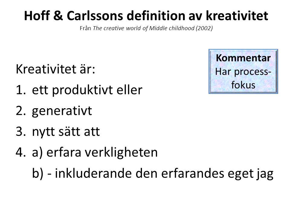 Hoff & Carlssons definition av kreativitet Från The creative world of Middle childhood (2002) Kreativitet är: 1.ett produktivt eller 2.generativt 3.ny