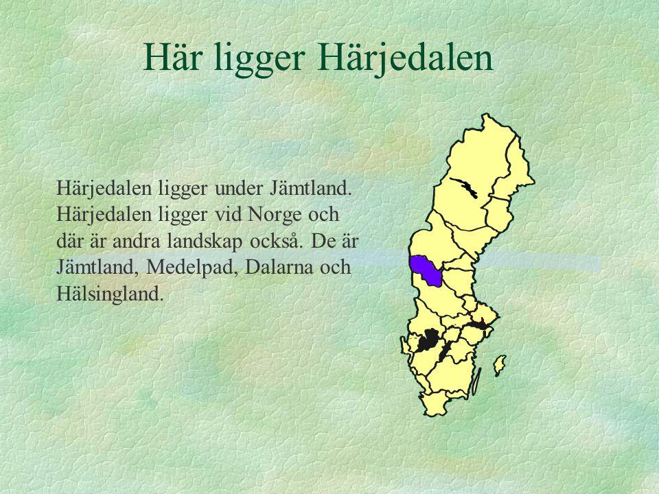 Här ligger Härjedalen Härjedalen ligger under Jämtland. Härjedalen ligger vid Norge och där är andra landskap också. De är Jämtland, Medelpad, Dalarna