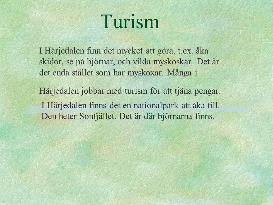 Turism I Härjedalen finns det en nationalpark att åka till. Den heter Sonfjället. Det är där björnarna finns. I Härjedalen finn det mycket att göra, t