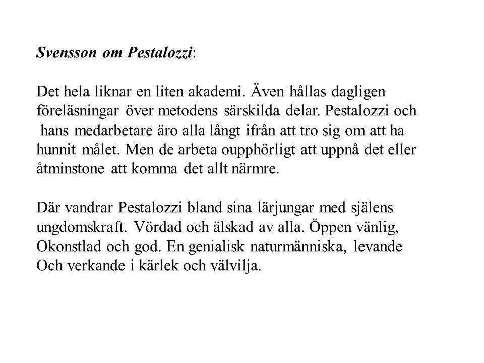 Svensson om Pestalozzi: Det hela liknar en liten akademi. Även hållas dagligen föreläsningar över metodens särskilda delar. Pestalozzi och hans medarb