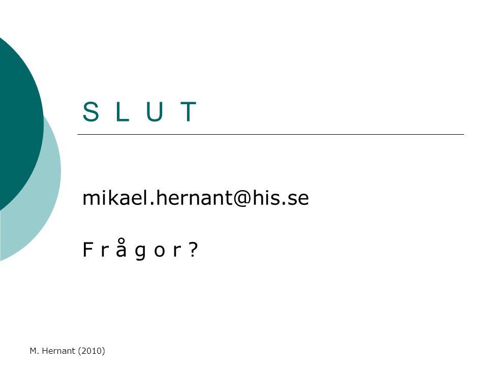 M. Hernant (2010) S L U T mikael.hernant@his.se F r å g o r ?