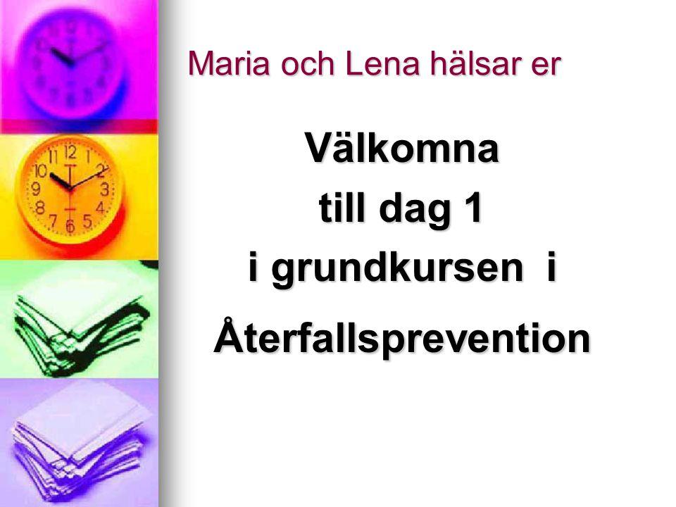 Maria och Lena hälsar er Välkomna till dag 1 i grundkursen i Återfallsprevention