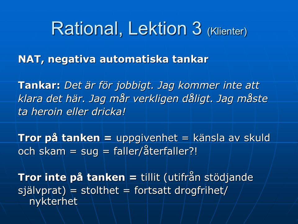 Rational, Lektion 3 (Klienter) Tanke – Känsla - Beteende Tanke – Känsla - Beteende Grundantaganden, tidigare erfarenheter, värderingar om oss själva o