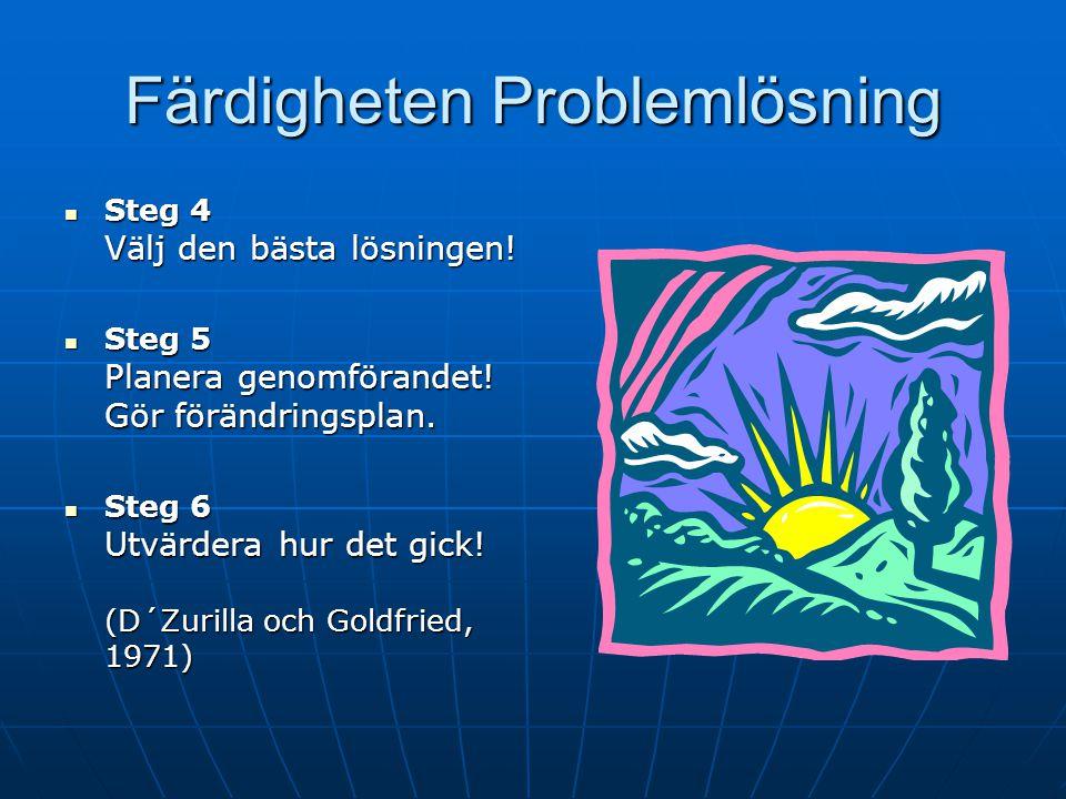 Färdigheten Problemlösning Steg 1 Vad är problemet? Vad vill jag uppnå? Konkretisera! Till något! Proaktiv. Steg 1 Vad är problemet? Vad vill jag uppn