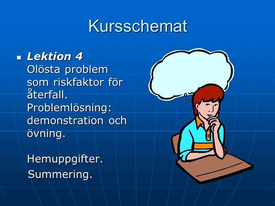 Kursschemat Lektion 3 Att se hela bilden. Övningen Fördelar och nackdelar med problembeteendet. Motivation. Stoppkort och andra färdigheter. Hemuppgif