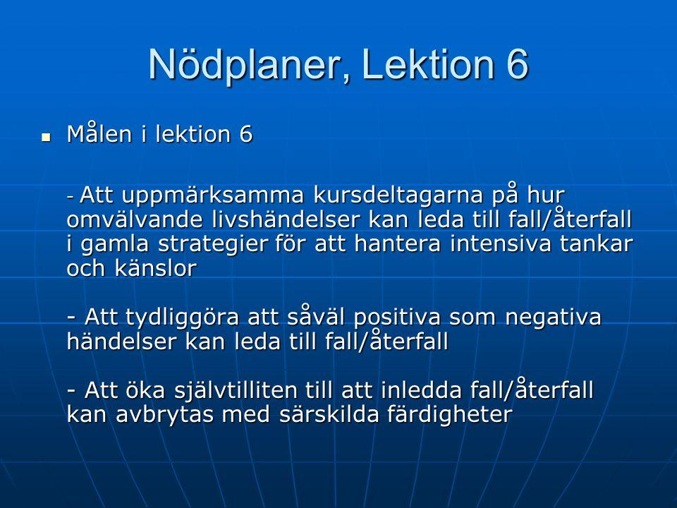 Rational Nödplaner, Lektion 6 Syftet med denna lektion är - att planera för hur nödlägen skall kunna hanteras - att uppmärksamma hur händelser och för