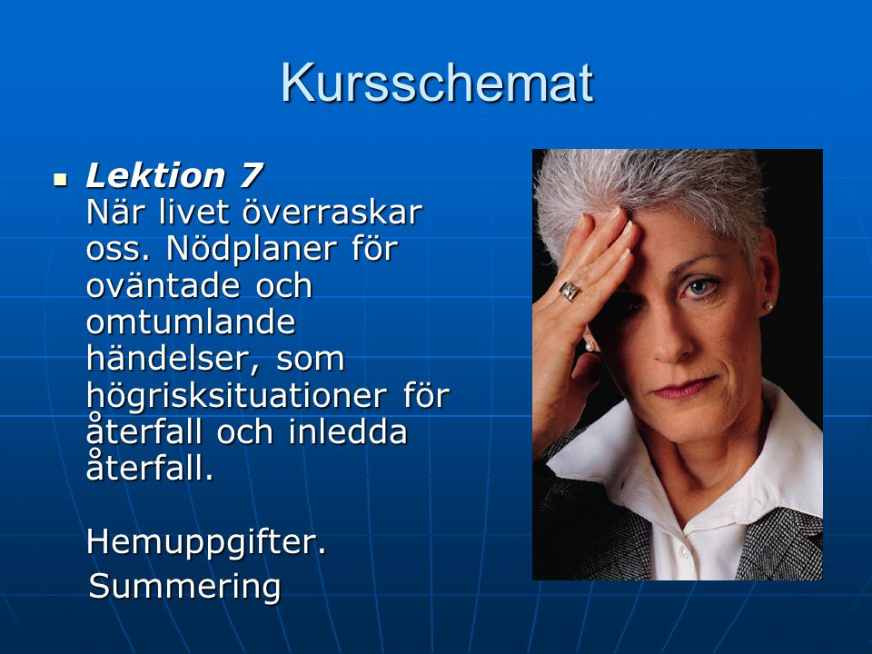 Kursschemat Lektion 6 Att vara efterklok i förväg, om tidiga varningssignaler och riskabla och mindre riskabla beslut.