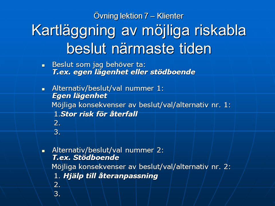 Övning 1. Kartläggning/vad göra? Alt 1: 1 behandlare + 3 klienter Alt 1: 1 behandlare + 3 klienter Alt 2: 4 klienter Alt 2: 4 klienter Alt 3: 1 behand