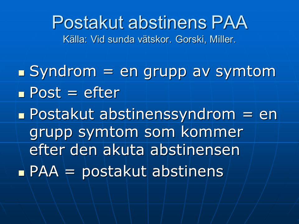 Postakut abstinens PAA PAA Källa: Vid sunda vätskor. Gorski, Miller.