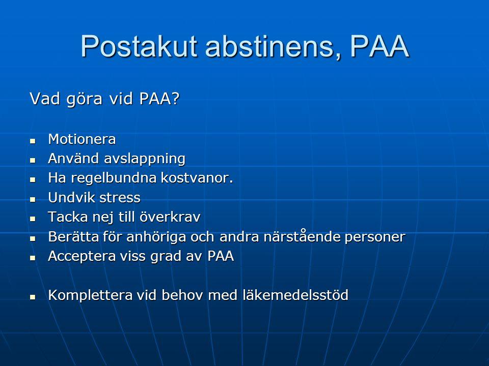 Postakut abstinens, PAA PAA-syndromet Kognitiva störningar Kognitiva störningar Minnesstörningar Minnesstörningar Känslomässig instabilitet Känslomässig instabilitet Sömnstörningar Sömnstörningar Koordinationsproblem Koordinationsproblem Stresskänslighet Stresskänslighet Pågår 3-12 månader efter inledd alkohol-/narkotika- eller spelfrihet.