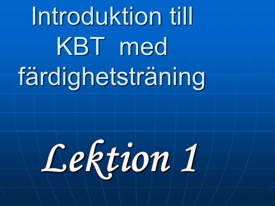 Introduktion till KBT med färdighetsträning Introduktion till KBT med färdighetsträning Lektion 1