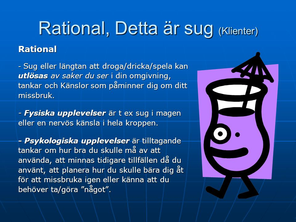 Rational, Detta är sug (Klienter) Rational Sug är normalt, kan komma sent Ett kroppsligt (skakningar, svettningar) och psykologiskt (ångest, påträngande tankar) fenomen Tidsaspekten viktig: kroppsliga besvär tidigt, psykologiska senare