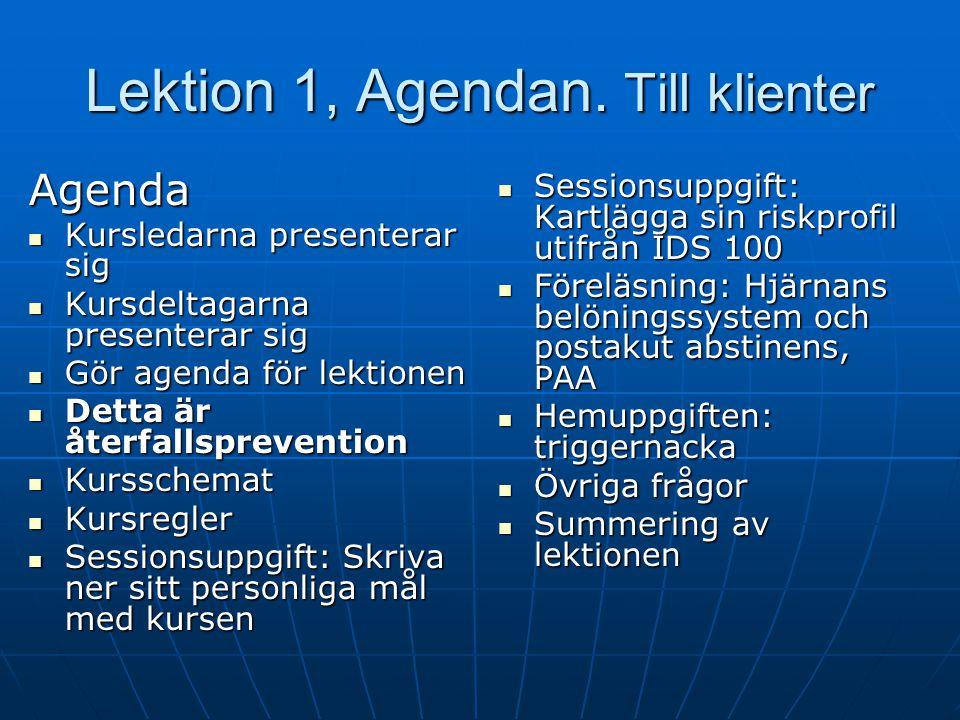 Problemlösning, Lektion 4 Klienter Agenda Agenda Agenda för lektionen Agenda för lektionen Kort repetition av lektion 3 Kort repetition av lektion 3 Hemuppgifterna – hur har det gått.