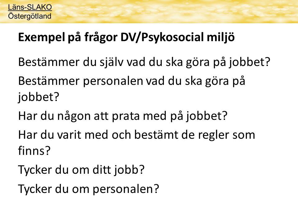Exempel på frågor DV/Psykosocial miljö Bestämmer du själv vad du ska göra på jobbet.