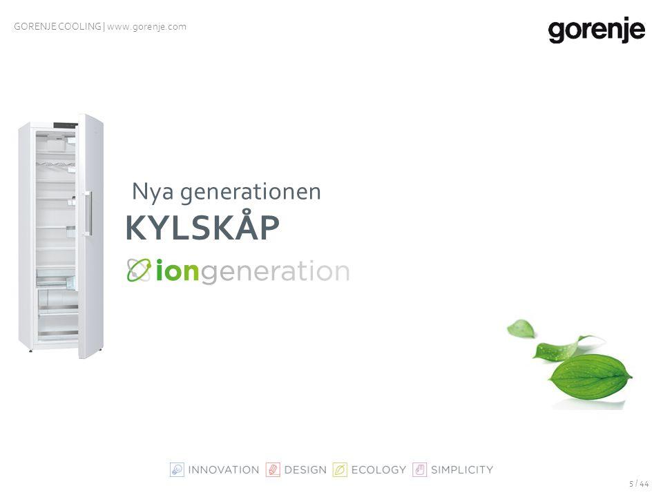 GORENJE COOLING | www.gorenje.com ION GENERATION - EFTERLIKNAR DEN NATURLIGA JONISERINGS- PROCESSEN OCH FRISKAR UPP LUFTEN Förlänger matens hållbarhet med upp till 60 % Eliminerar bakterier och lukter (positiva joner) IonAir (negativa joner)