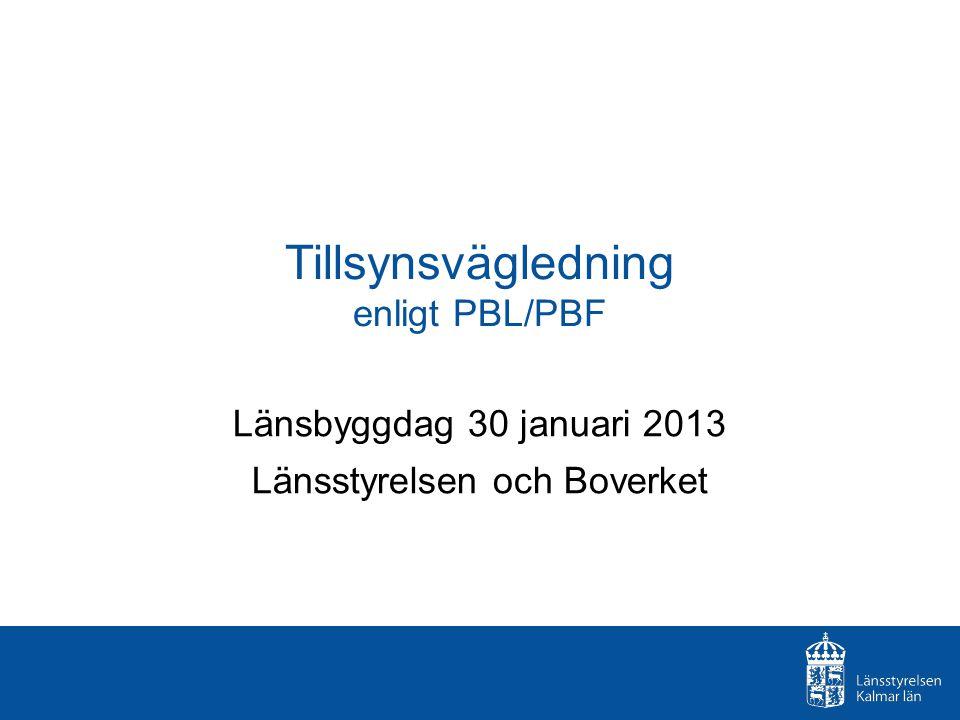 Tillsynsvägledning enligt PBL/PBF Länsbyggdag 30 januari 2013 Länsstyrelsen och Boverket