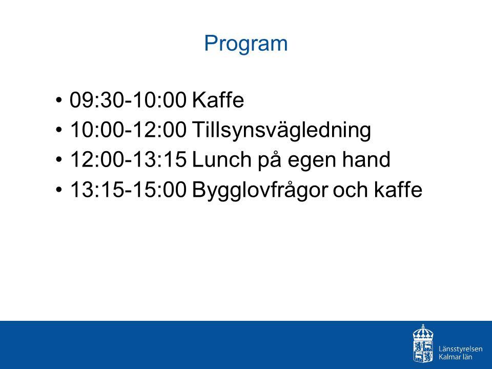 Program 09:30-10:00 Kaffe 10:00-12:00 Tillsynsvägledning 12:00-13:15 Lunch på egen hand 13:15-15:00 Bygglovfrågor och kaffe