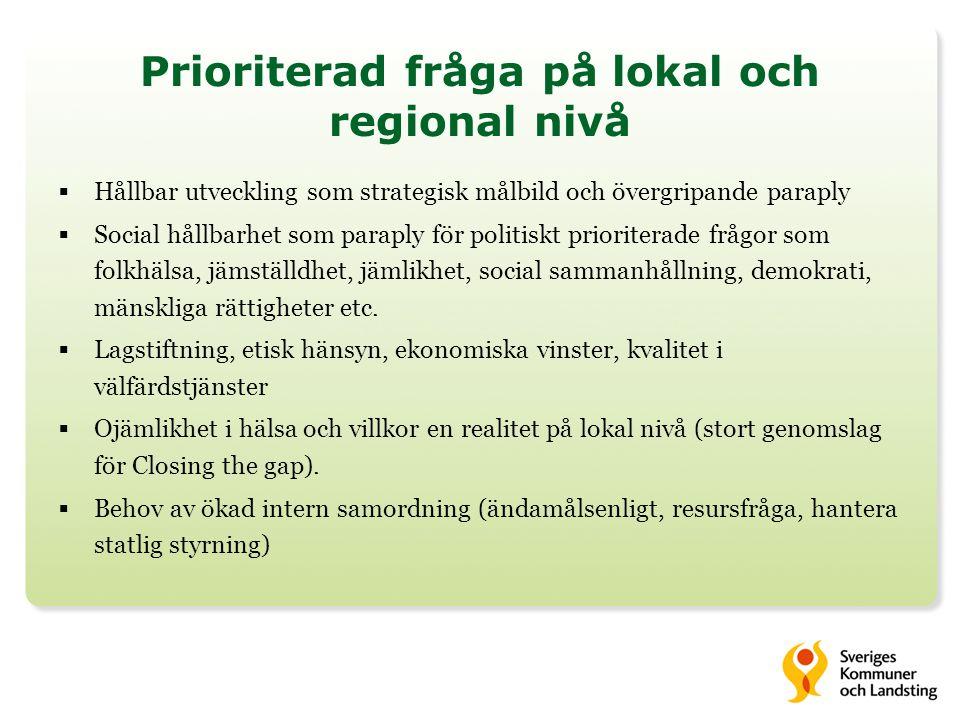 Prioriterad fråga på lokal och regional nivå  Hållbar utveckling som strategisk målbild och övergripande paraply  Social hållbarhet som paraply för