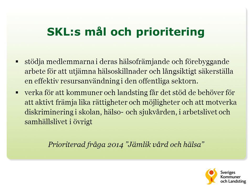 SKL:s mål och prioritering  stödja medlemmarna i deras hälsofrämjande och förebyggande arbete för att utjämna hälsoskillnader och långsiktigt säkerst