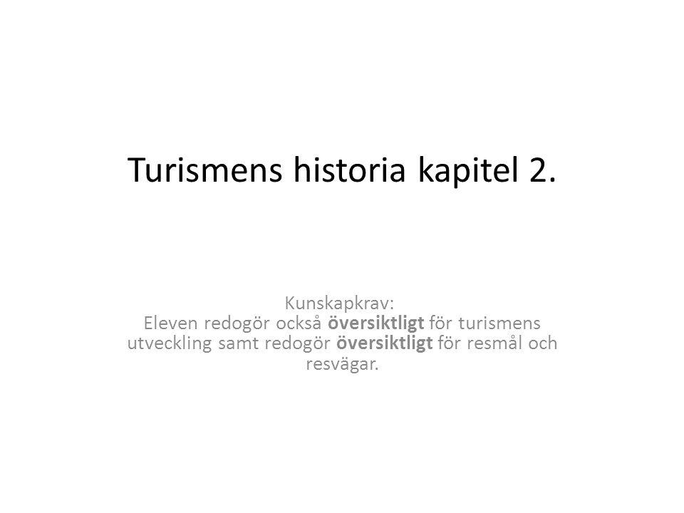 Turismens historia kapitel 2. Kunskapkrav: Eleven redogör också översiktligt för turismens utveckling samt redogör översiktligt för resmål och resväga