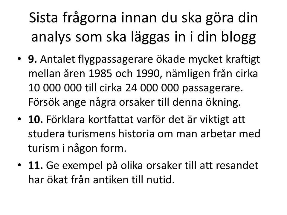 Sista frågorna innan du ska göra din analys som ska läggas in i din blogg 9. Antalet flygpassagerare ökade mycket kraftigt mellan åren 1985 och 1990,