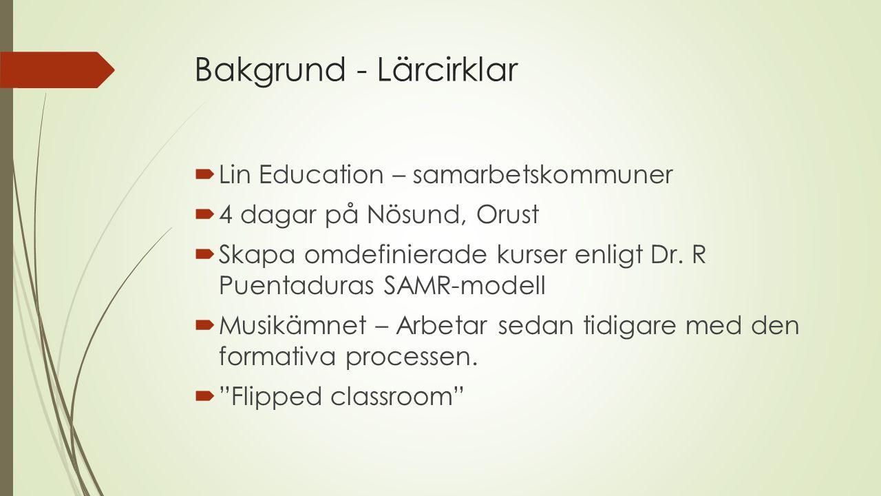 Bakgrund - Lärcirklar  Lin Education – samarbetskommuner  4 dagar på Nösund, Orust  Skapa omdefinierade kurser enligt Dr. R Puentaduras SAMR-modell