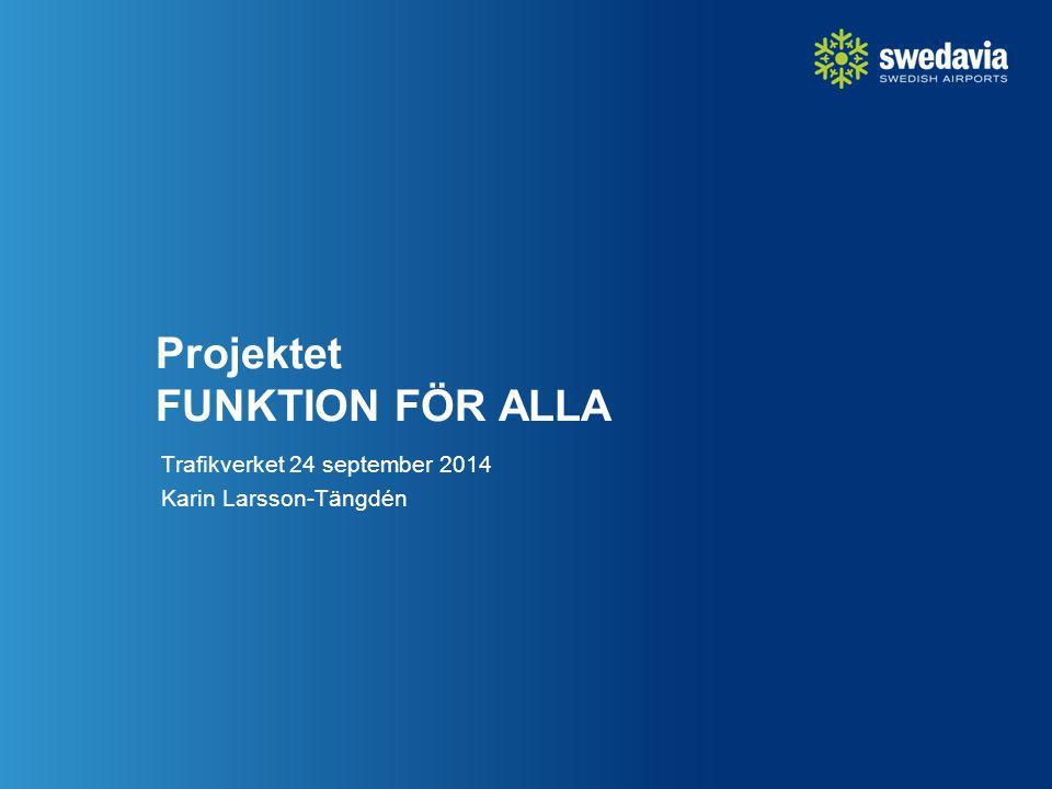Projektet FUNKTION FÖR ALLA Trafikverket 24 september 2014 Karin Larsson-Tängdén