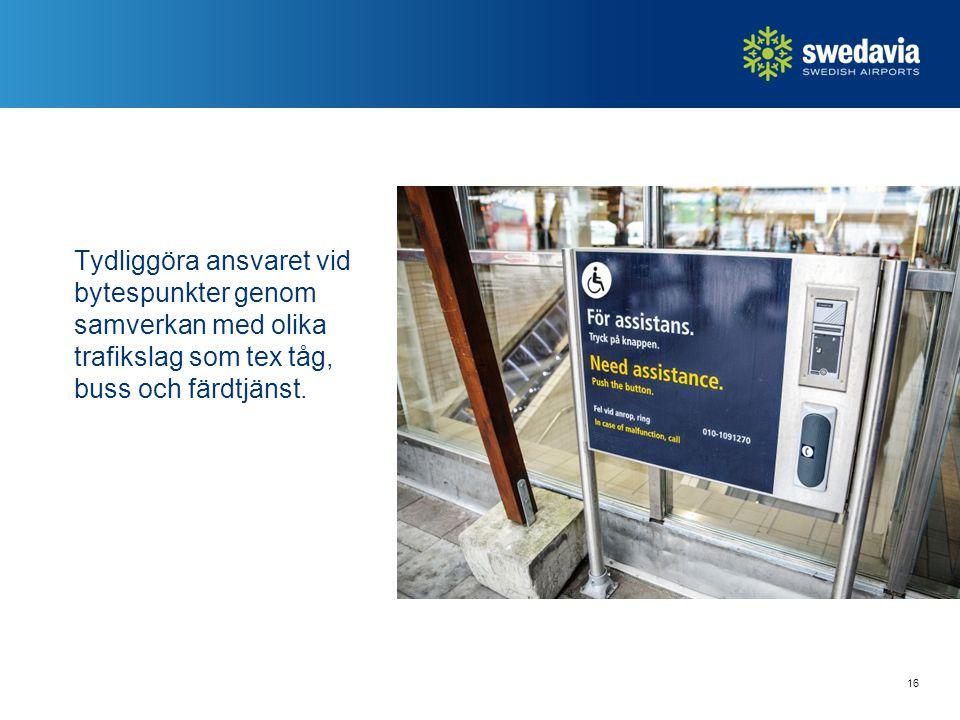 Tydliggöra ansvaret vid bytespunkter genom samverkan med olika trafikslag som tex tåg, buss och färdtjänst. 16