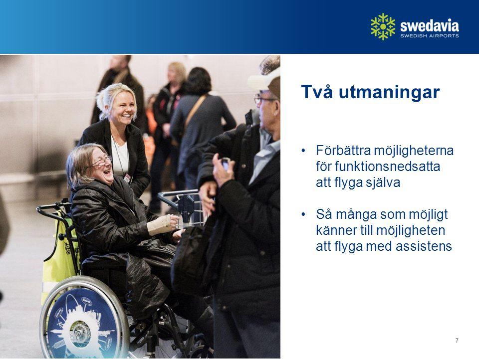 7 Två utmaningar Förbättra möjligheterna för funktionsnedsatta att flyga själva Så många som möjligt känner till möjligheten att flyga med assistens