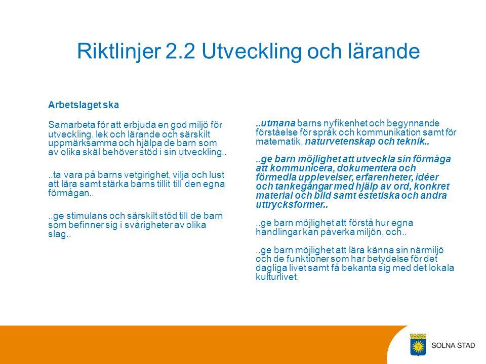 Riktlinjer 2.2 Utveckling och lärande Arbetslaget ska Samarbeta för att erbjuda en god miljö för utveckling, lek och lärande och särskilt uppmärksamma