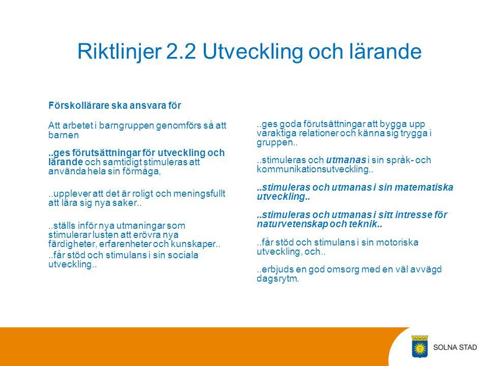Riktlinjer 2.2 Utveckling och lärande Förskollärare ska ansvara för Att arbetet i barngruppen genomförs så att barnen..ges förutsättningar för utveckl