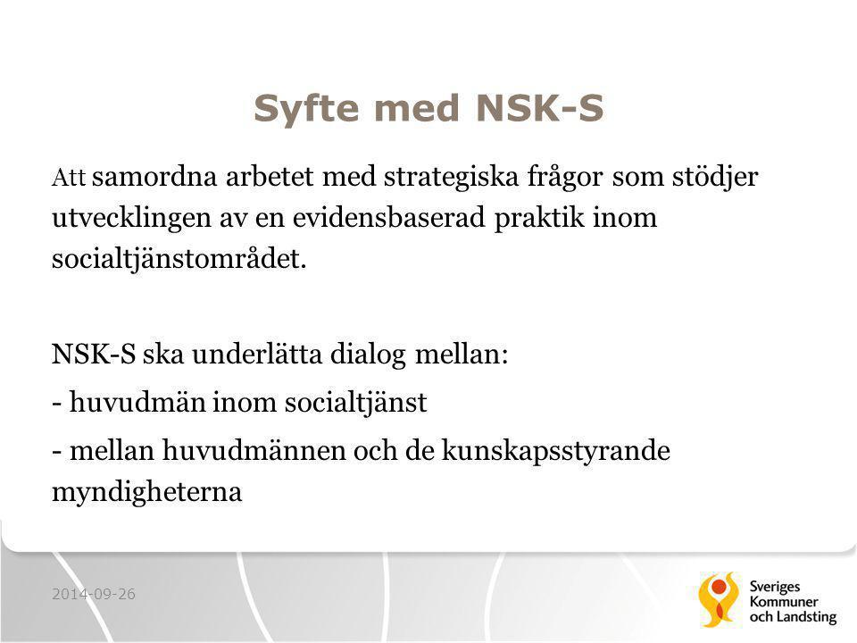 Syfte med NSK-S Att samordna arbetet med strategiska frågor som stödjer utvecklingen av en evidensbaserad praktik inom socialtjänstområdet.