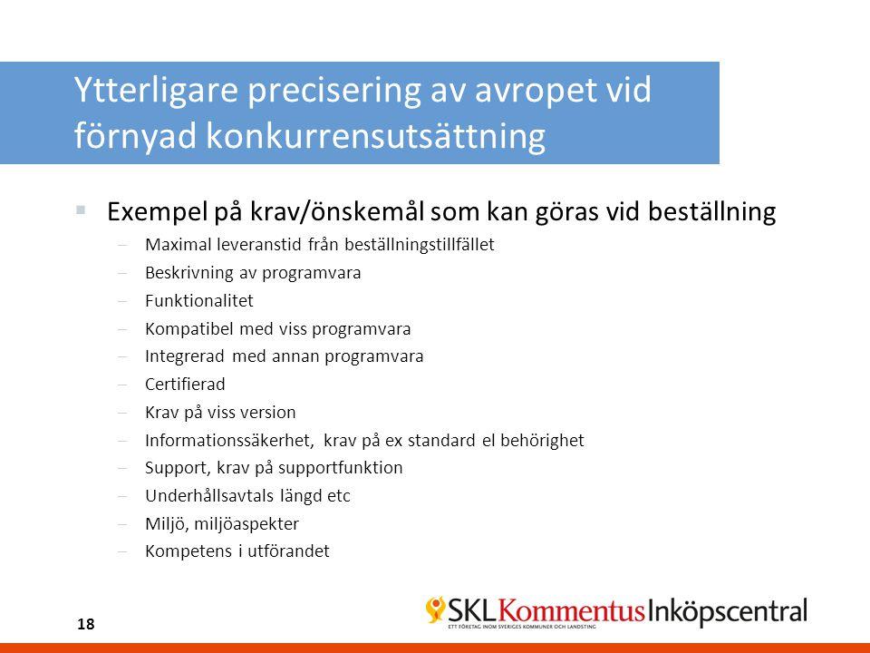 Ytterligare precisering av avropet vid förnyad konkurrensutsättning  Exempel på krav/önskemål som kan göras vid beställning –Maximal leveranstid från