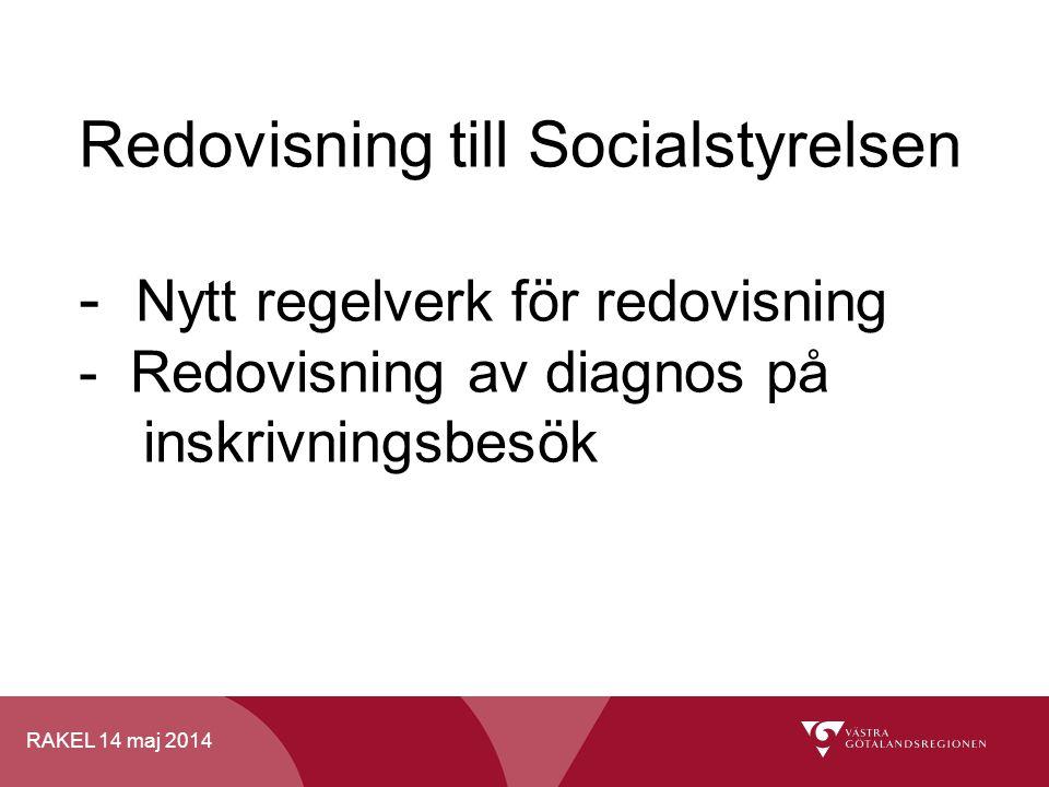 RAKEL 14 maj 2014 Redovisning till Socialstyrelsen - Nytt regelverk för redovisning - Redovisning av diagnos på inskrivningsbesök