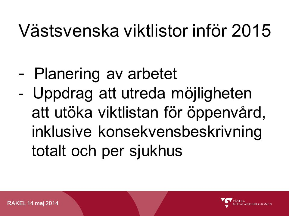 RAKEL 14 maj 2014 Västsvenska viktlistor inför 2015 - Planering av arbetet - Uppdrag att utreda möjligheten att utöka viktlistan för öppenvård, inklus