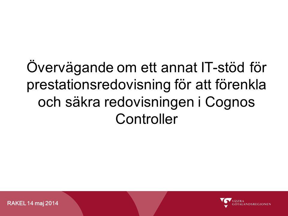 RAKEL 14 maj 2014 Övervägande om ett annat IT-stöd för prestationsredovisning för att förenkla och säkra redovisningen i Cognos Controller