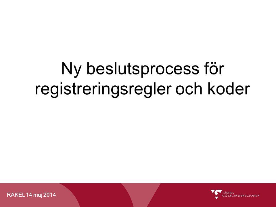 RAKEL 14 maj 2014 Ny beslutsprocess för registreringsregler och koder