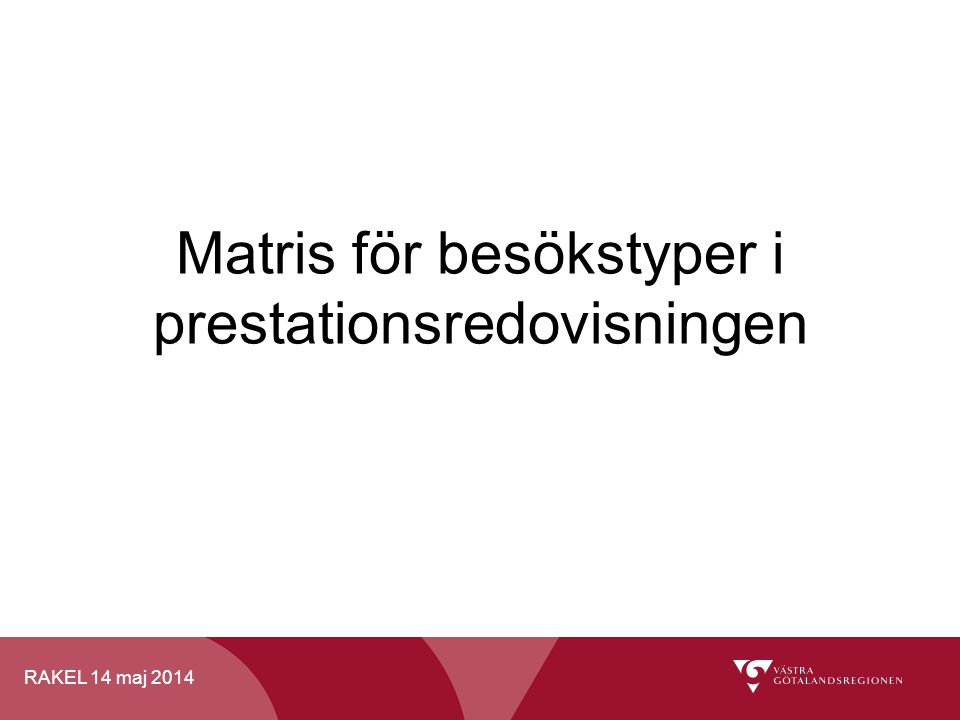 RAKEL 14 maj 2014 Matris för besökstyper i prestationsredovisningen