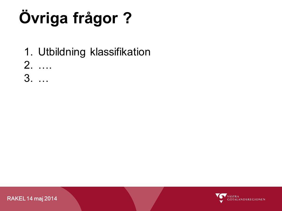 RAKEL 14 maj 2014 Övriga frågor ? 1.Utbildning klassifikation 2.…. 3.…