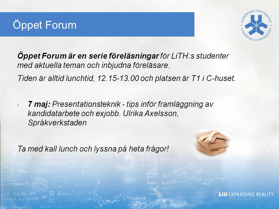 Öppet Forum Öppet Forum är en serie föreläsningar för LiTH:s studenter med aktuella teman och inbjudna föreläsare.