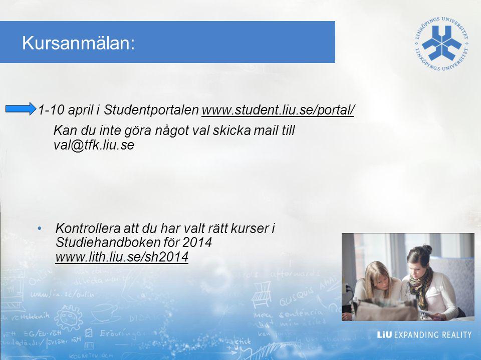 Kursanmälan: 1-10 april i Studentportalen www.student.liu.se/portal/ Kan du inte göra något val skicka mail till val@tfk.liu.se Kontrollera att du har valt rätt kurser i Studiehandboken för 2014 www.lith.liu.se/sh2014
