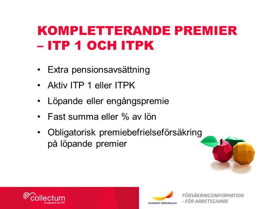 Extra pensionsavsättning Aktiv ITP 1 eller ITPK Löpande eller engångspremie Fast summa eller % av lön Obligatorisk premiebefrielseförsäkring på löpand