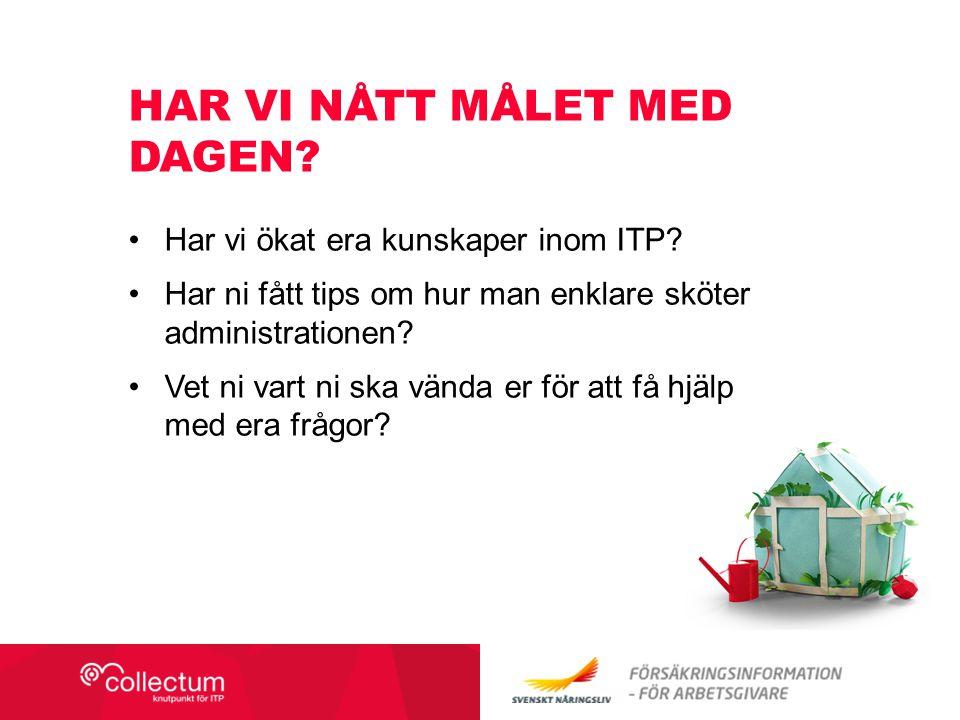 Har vi ökat era kunskaper inom ITP.Har ni fått tips om hur man enklare sköter administrationen.