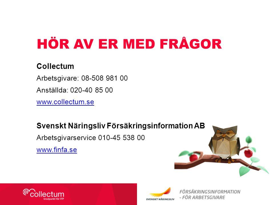 HÖR AV ER MED FRÅGOR Collectum Arbetsgivare: 08-508 981 00 Anställda: 020-40 85 00 www.collectum.se Svenskt Näringsliv Försäkringsinformation AB Arbetsgivarservice 010-45 538 00 www.finfa.se