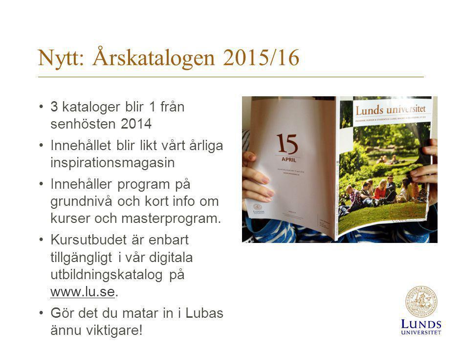 Nytt: Årskatalogen 2015/16 3 kataloger blir 1 från senhösten 2014 Innehållet blir likt vårt årliga inspirationsmagasin Innehåller program på grundnivå och kort info om kurser och masterprogram.