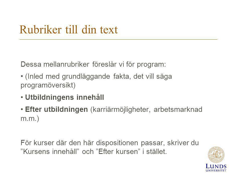 Rubriker till din text Dessa mellanrubriker föreslår vi för program: (Inled med grundläggande fakta, det vill säga programöversikt) Utbildningens inne
