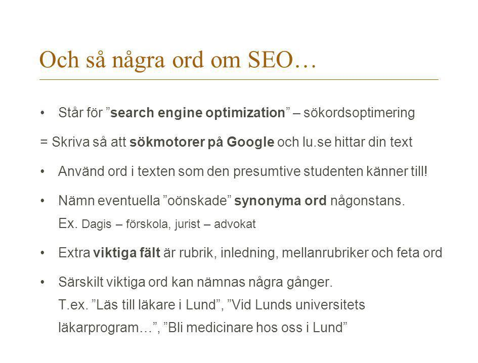 Och så några ord om SEO… Står för search engine optimization – sökordsoptimering = Skriva så att sökmotorer på Google och lu.se hittar din text Använd ord i texten som den presumtive studenten känner till.