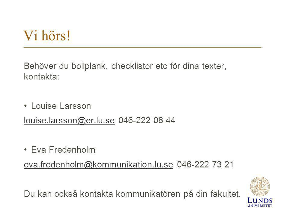 Vi hörs! Behöver du bollplank, checklistor etc för dina texter, kontakta: Louise Larsson louise.larsson@er.lu.selouise.larsson@er.lu.se 046-222 08 44