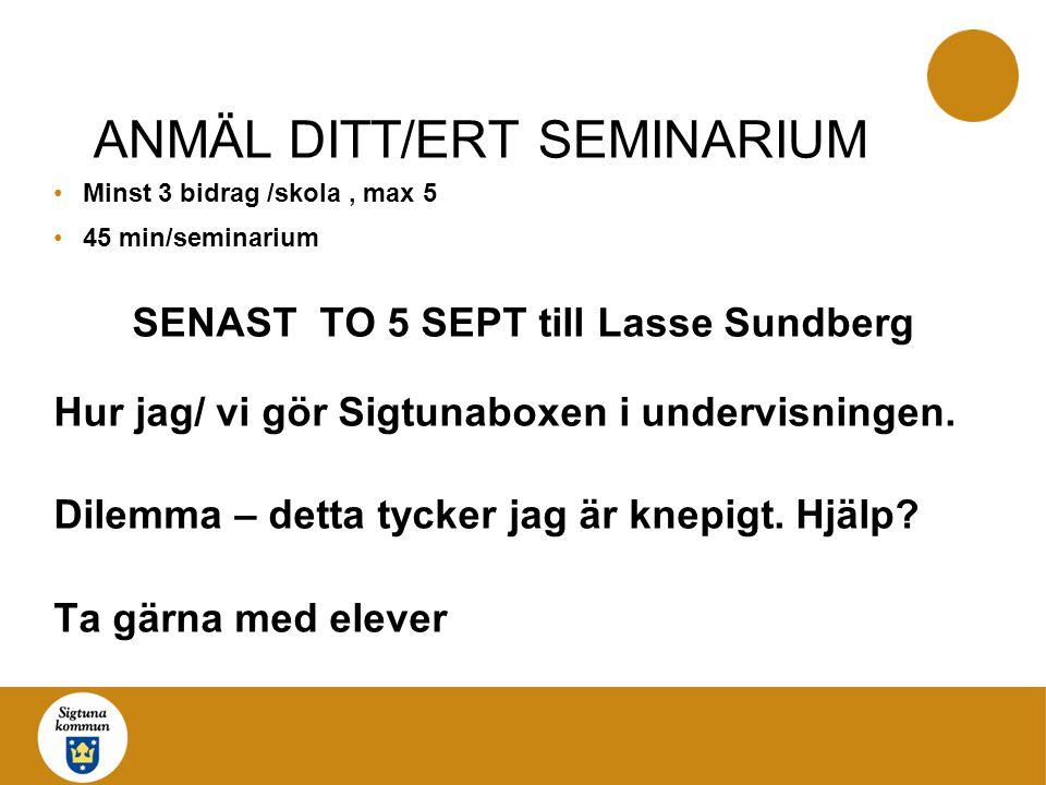 ANMÄL DITT/ERT SEMINARIUM Minst 3 bidrag /skola, max 5 45 min/seminarium SENAST TO 5 SEPT till Lasse Sundberg Hur jag/ vi gör Sigtunaboxen i undervisn